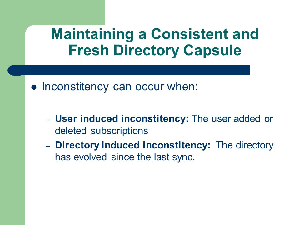 Maintaining a Consistent and Fresh Directory Capsule The capsule can be divided in: – Capsule definition: user subscription request – Capsule content: data loaded from the Web.