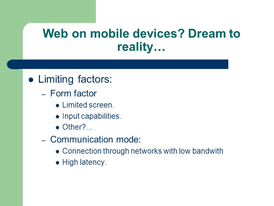 Web on mobile devices.Dream to reality … Limiting factors: – Form factor Limited screen.
