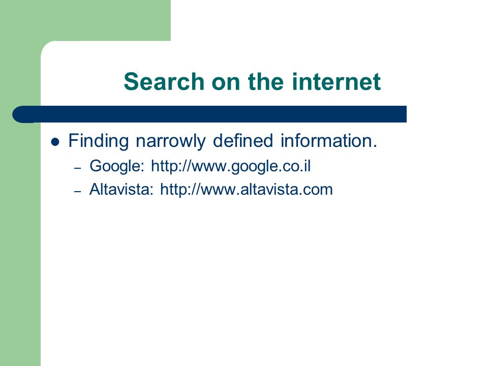 Search on the internet Finding narrowly defined information.