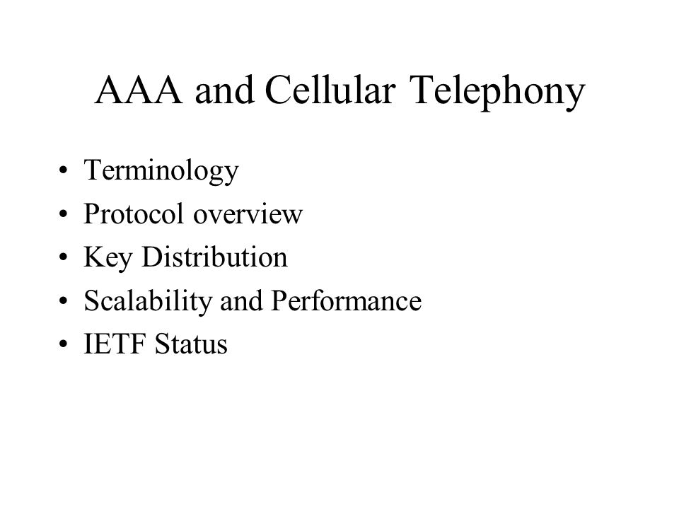 AAA and Cellular Telephony Terminology Protocol overview Key Distribution Scalability and Performance IETF Status