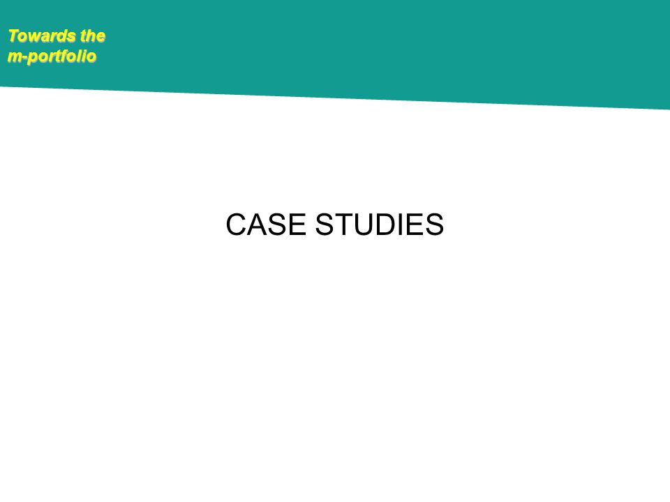 Towards the m-portfolio CASE STUDIES