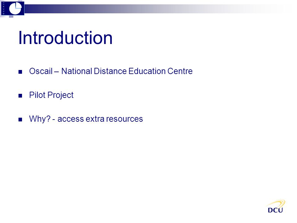 Introduction Oscail – National Distance Education Centre Pilot Project Why.