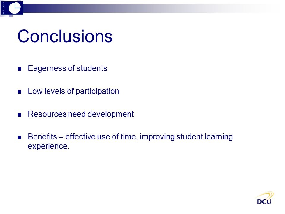 Conclusions Eagerness of students Low levels of participation Resources need development Benefits – effective use of time, improving student learning experience.