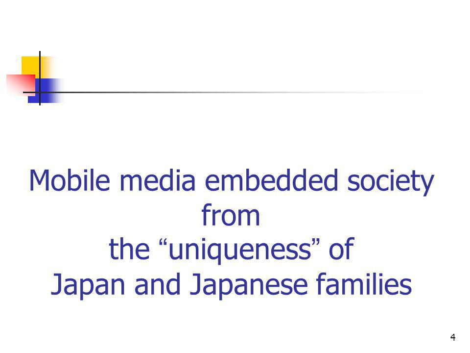 4 Mobile media embedded society from the uniqueness of Japan and Japanese families