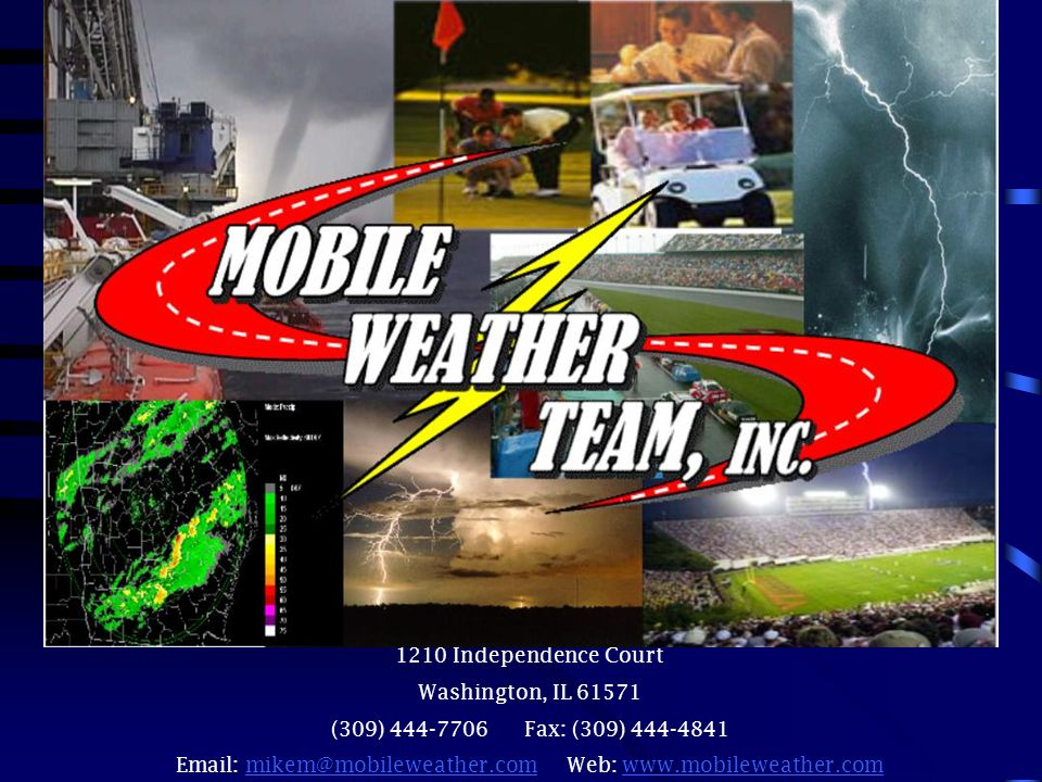 1210 Independence Court Washington, IL 61571 (309) 444-7706 Fax: (309) 444-4841 Email: mikem@mobileweather.com Web: www.mobileweather.commikem@mobileweather.comwww.mobileweather.com