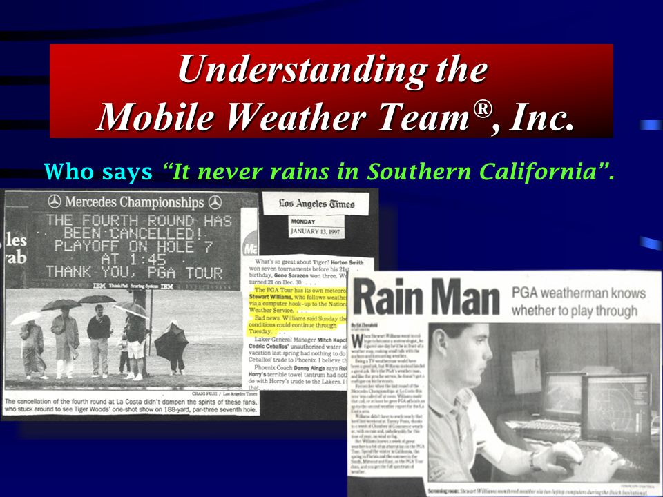 Understanding the Mobile Weather Team ®, Inc. Who says It never rains in Southern California.