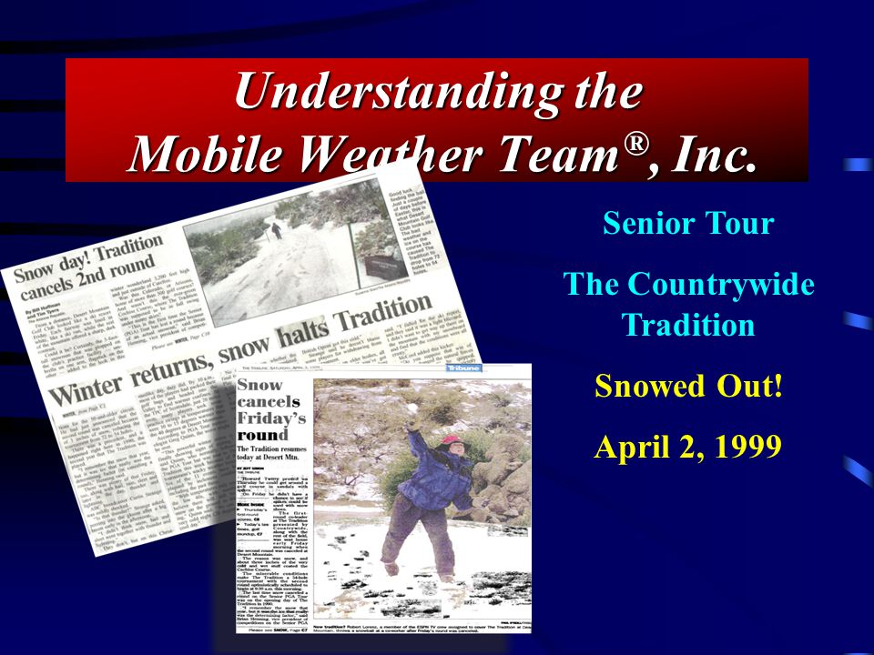 Understanding the Mobile Weather Team ®, Inc. Senior Tour The Countrywide Tradition Snowed Out.