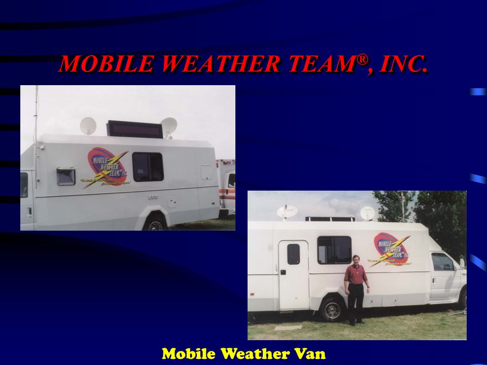 MOBILE WEATHER TEAM ®, INC. Mobile Weather Van