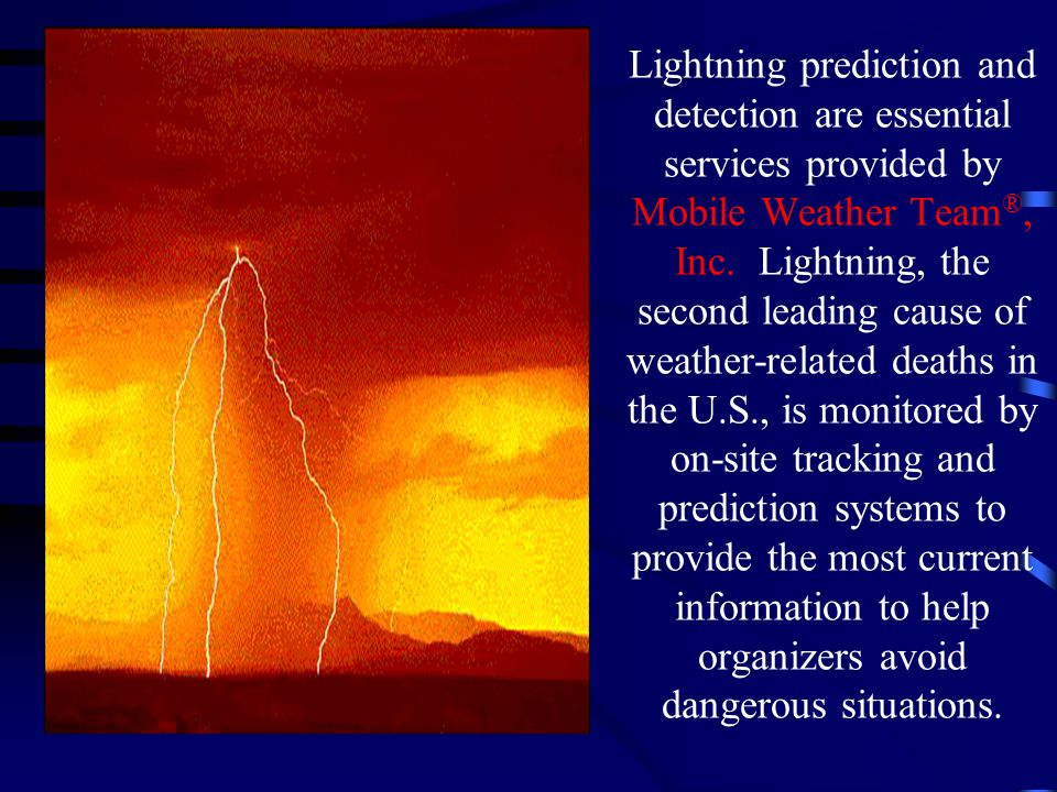 Lightning prediction and detection are essential services provided by Mobile Weather Team ®, Inc.