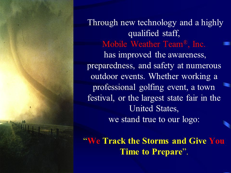 Through new technology and a highly qualified staff, Mobile Weather Team ®, Inc.