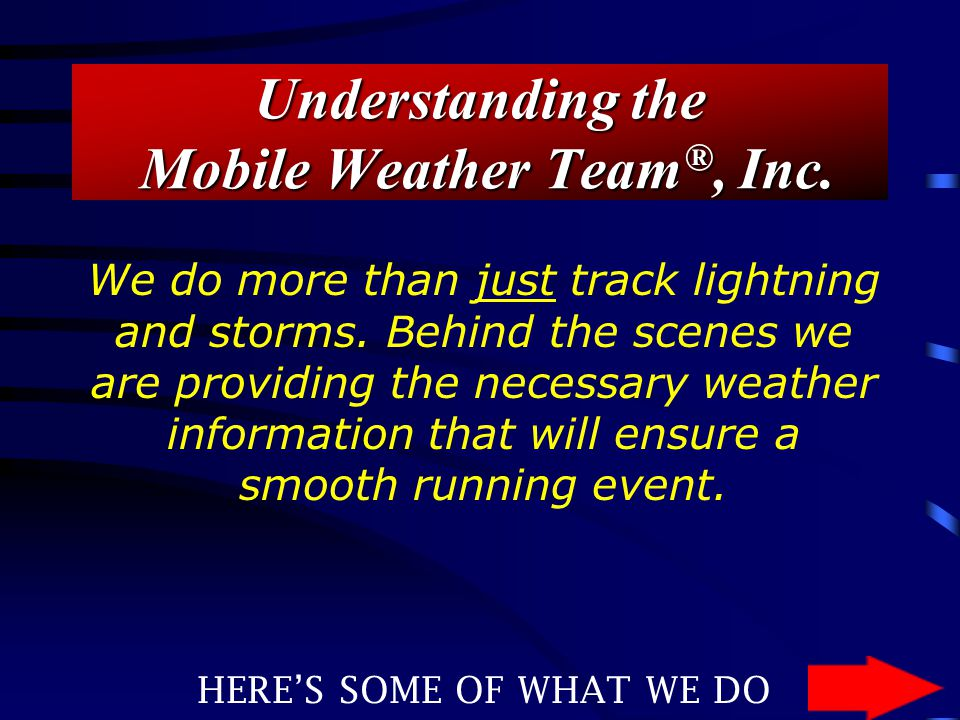 Understanding the Mobile Weather Team ®, Inc. We do more than just track lightning and storms.