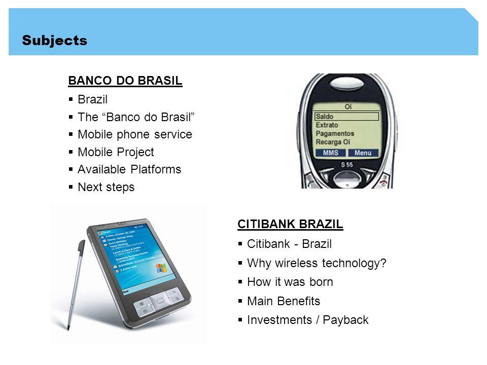 Subjects BANCO DO BRASIL Brazil The Banco do Brasil Mobile phone service Mobile Project Available Platforms Next steps CITIBANK BRAZIL Citibank - Brazil Why wireless technology.