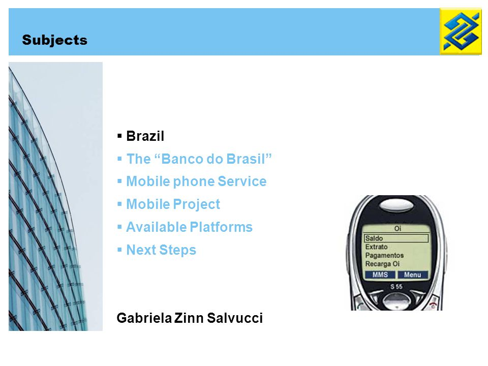 Brazil The Banco do Brasil Mobile phone Service Mobile Project Available Platforms Next Steps Gabriela Zinn Salvucci Subjects