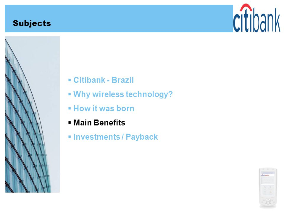 Citibank - Brazil Why wireless technology? How it was born Main Benefits Investments / Payback Subjects
