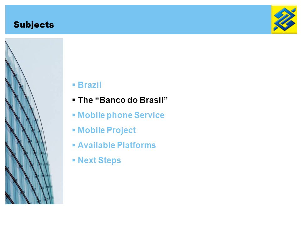 Brazil The Banco do Brasil Mobile phone Service Mobile Project Available Platforms Next Steps Subjects