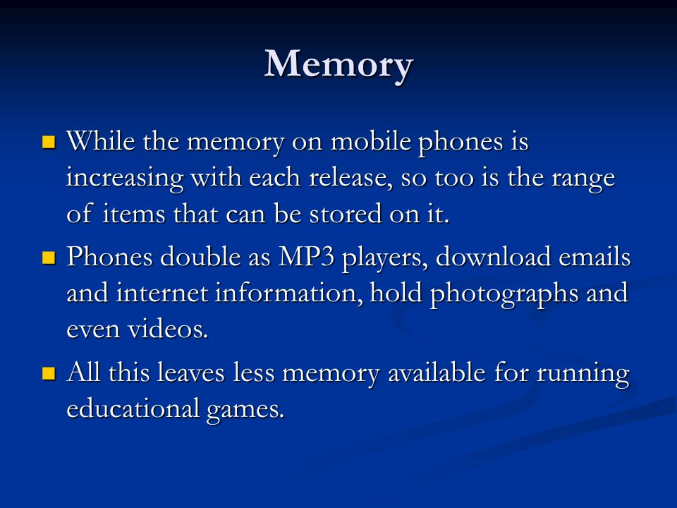 Memory While the memory on mobile phones is increasing with each release, so too is the range of items that can be stored on it.