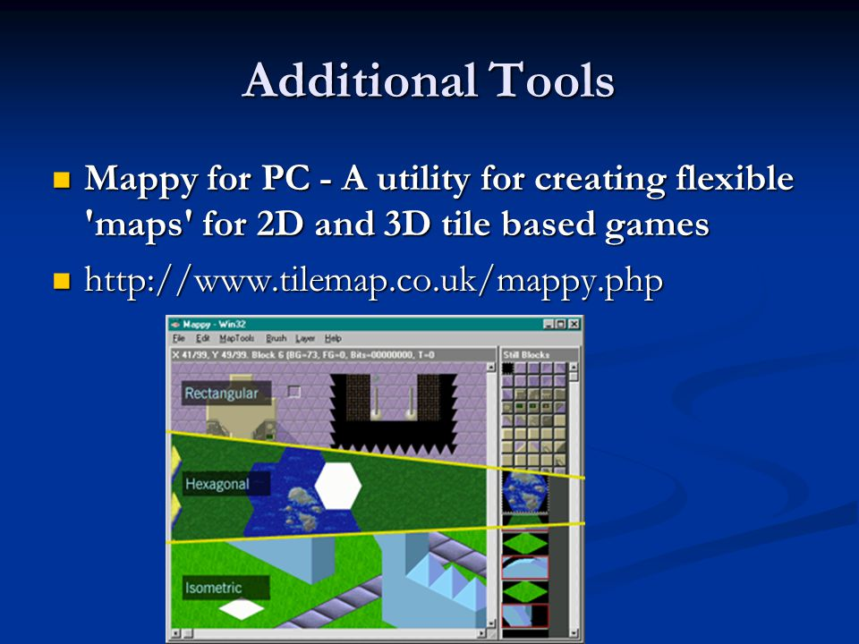 Additional Tools Mappy for PC - A utility for creating flexible maps for 2D and 3D tile based games Mappy for PC - A utility for creating flexible maps for 2D and 3D tile based games http://www.tilemap.co.uk/mappy.php http://www.tilemap.co.uk/mappy.php