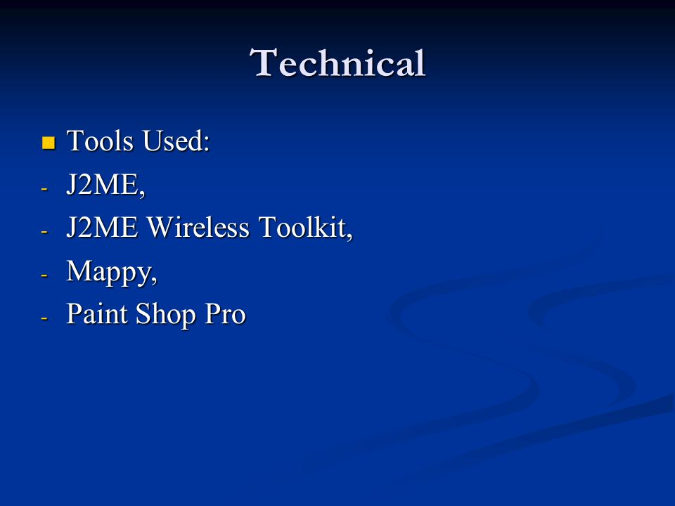 Technical Tools Used: Tools Used: - J2ME, - J2ME Wireless Toolkit, - Mappy, - Paint Shop Pro