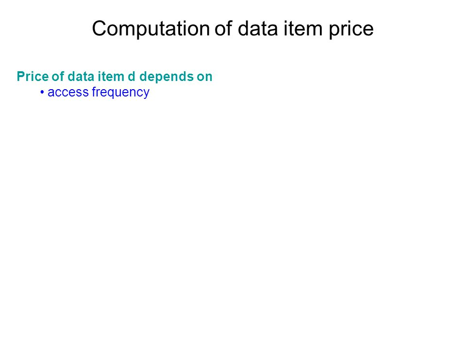 Computation of data item price Price of data item d depends on access frequency