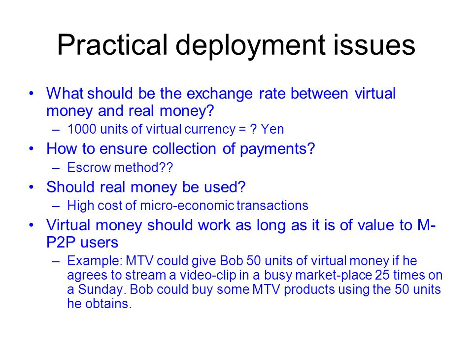 Practical deployment issues What should be the exchange rate between virtual money and real money.