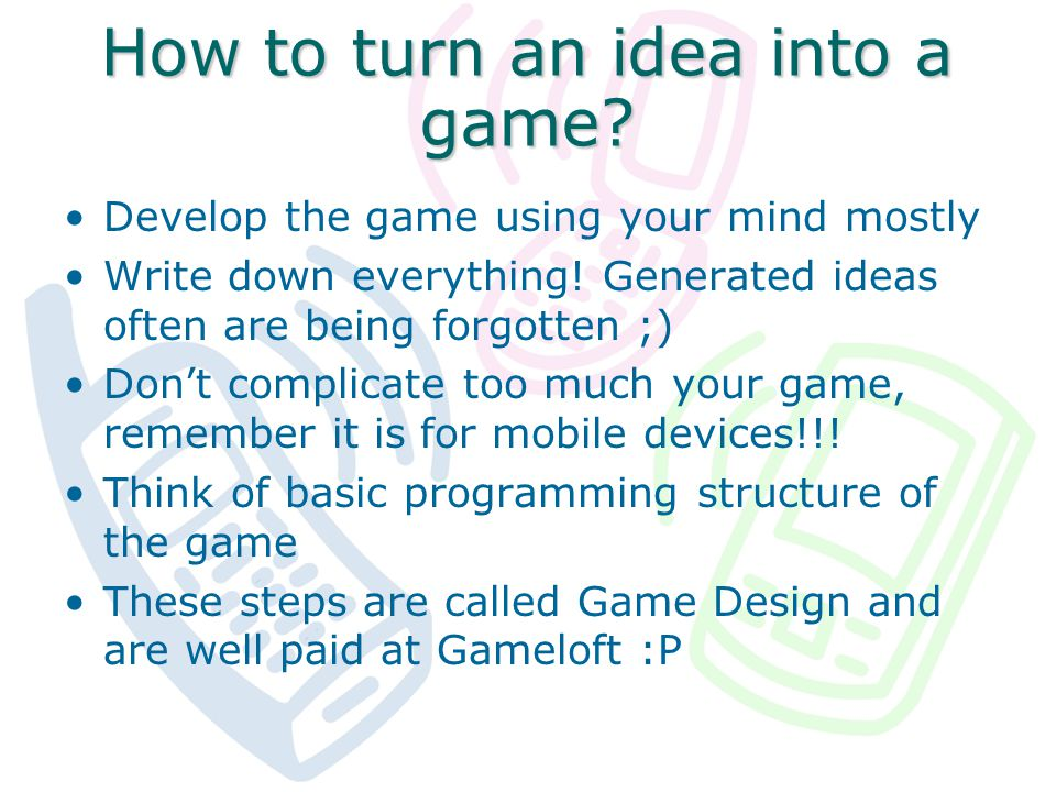 How to turn an idea into a game. Develop the game using your mind mostly Write down everything.