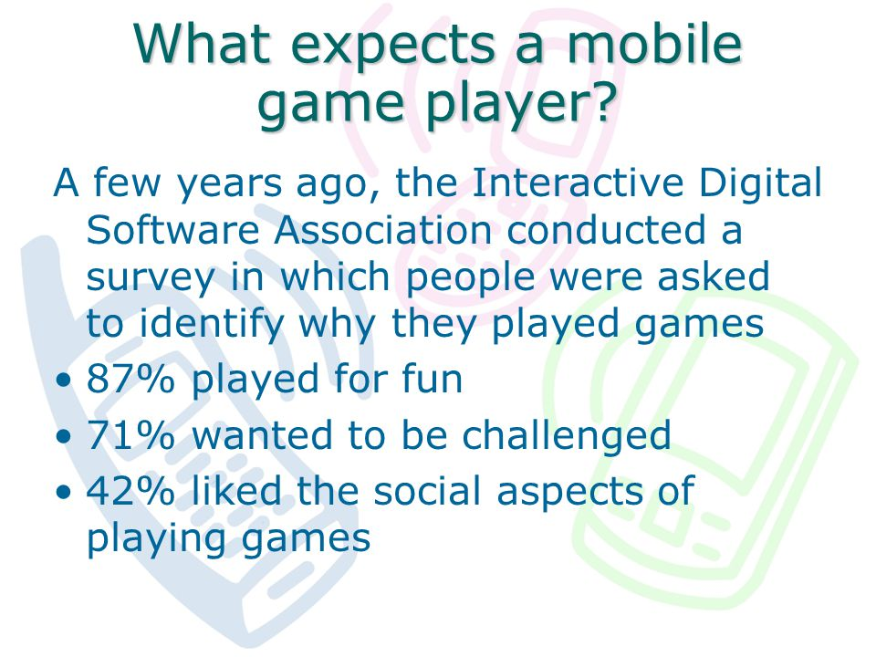 What expects a mobile game player.