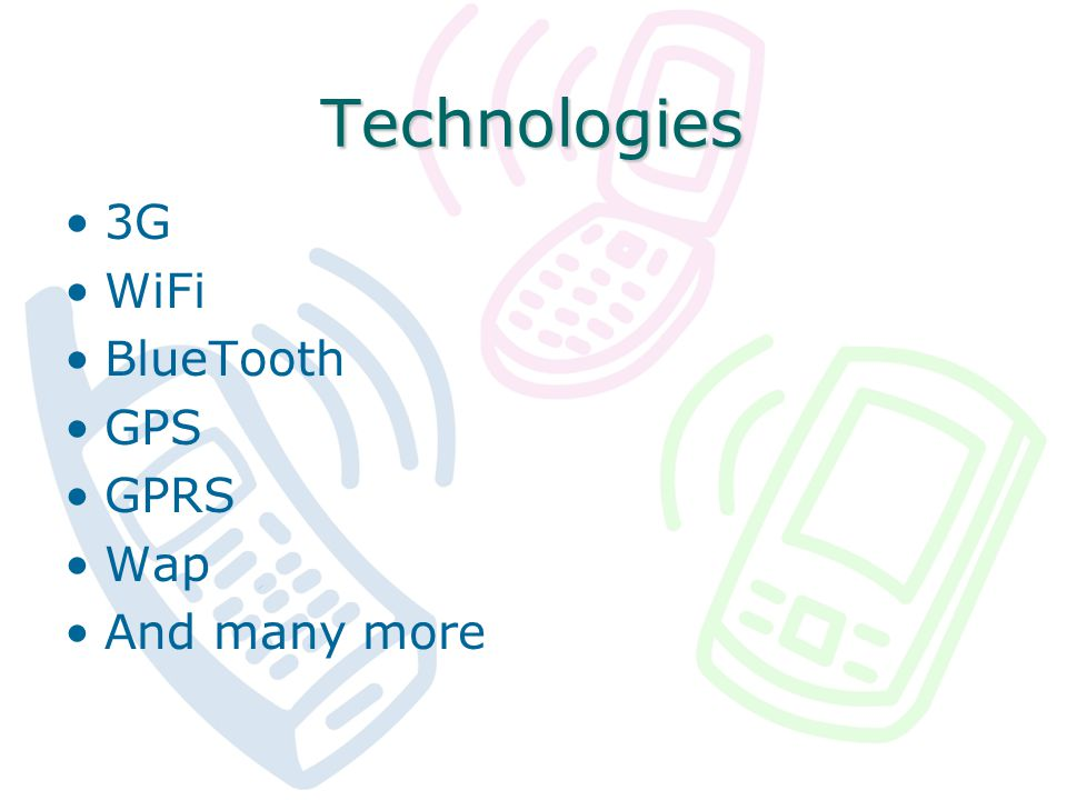 Technologies 3G WiFi BlueTooth GPS GPRS Wap And many more