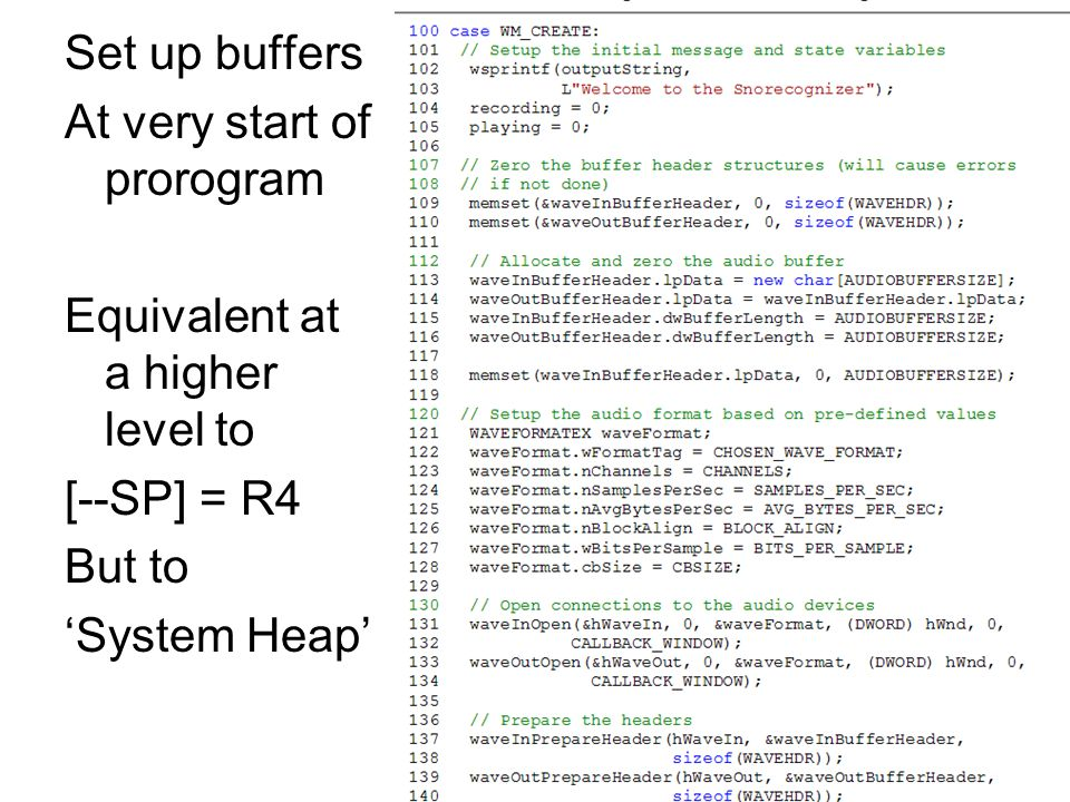 Set up buffers At very start of prorogram Equivalent at a higher level to [--SP] = R4 But to System Heap