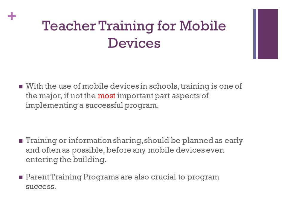 + Teacher Training for Mobile Devices With the use of mobile devices in schools, training is one of the major, if not the most important part aspects of implementing a successful program.