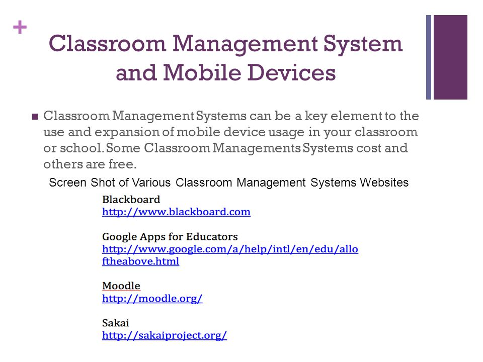 + Classroom Management System and Mobile Devices Classroom Management Systems can be a key element to the use and expansion of mobile device usage in your classroom or school.