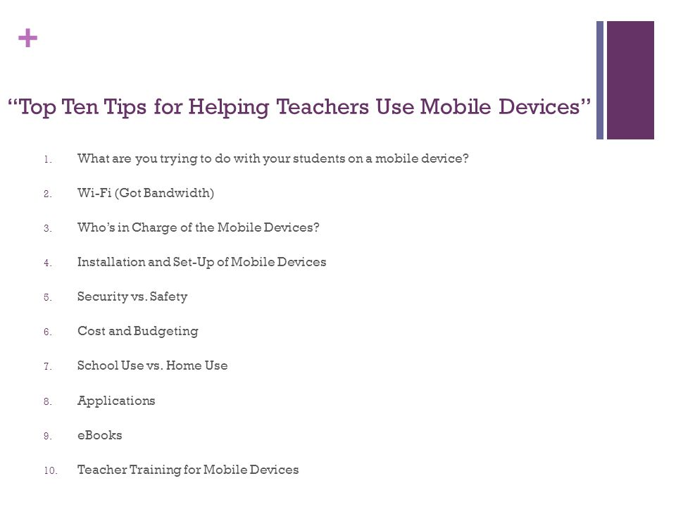 + Top Ten Tips for Helping Teachers Use Mobile Devices 1.