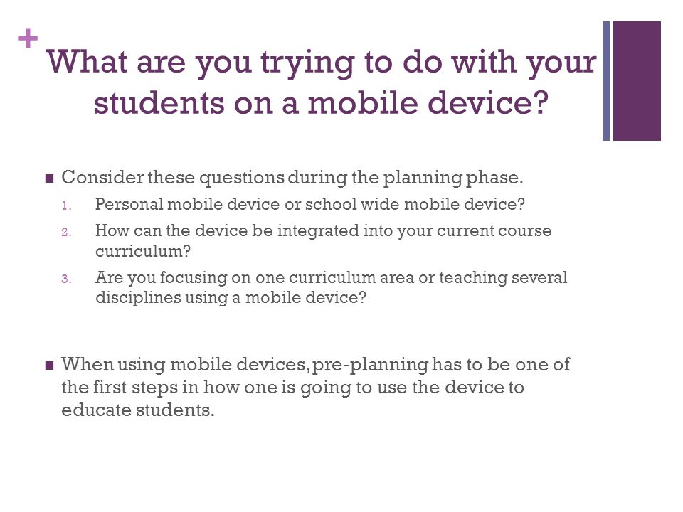 + What are you trying to do with your students on a mobile device.