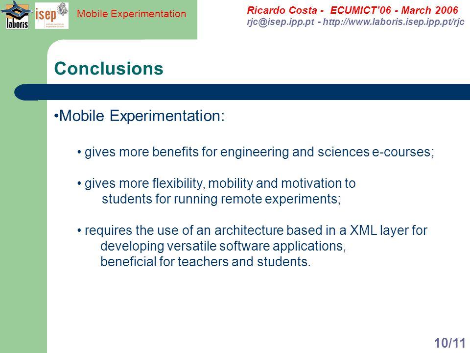 Ricardo Costa - ECUMICT06 - March 2006 rjc@isep.ipp.pt - http://www.laboris.isep.ipp.pt/rjc Mobile Experimentation 10/11 Conclusions Mobile Experiment