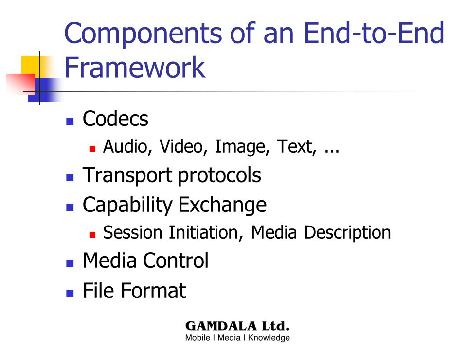 Components of an End-to-End Framework Codecs Audio, Video, Image, Text,...