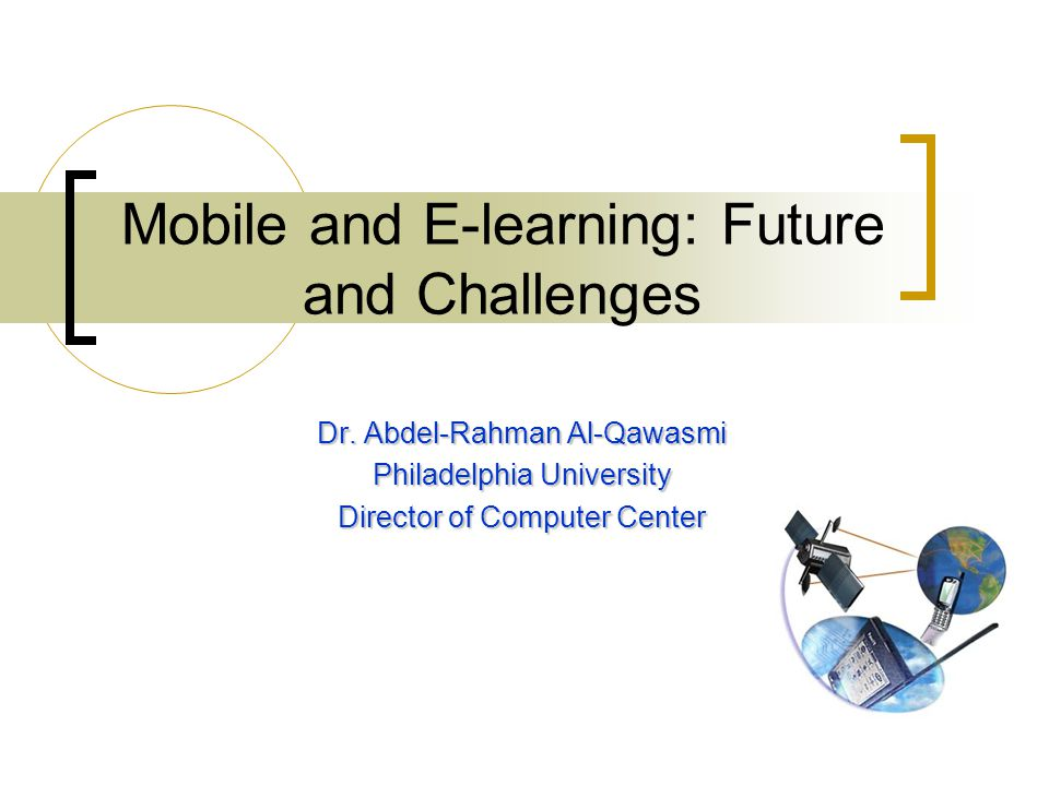 Mobile and E-learning: Future and Challenges Dr.