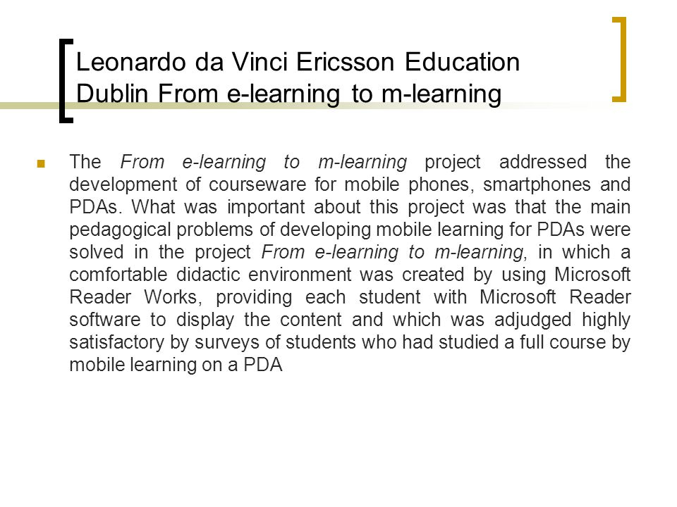 Leonardo da Vinci Ericsson Education Dublin Mobile learning: The next generation of learning the next generation of learning project are installing a web- authoring tool like Macromedia Dreamweaver MX Version 1.0, installing a desk-top browser e.g.