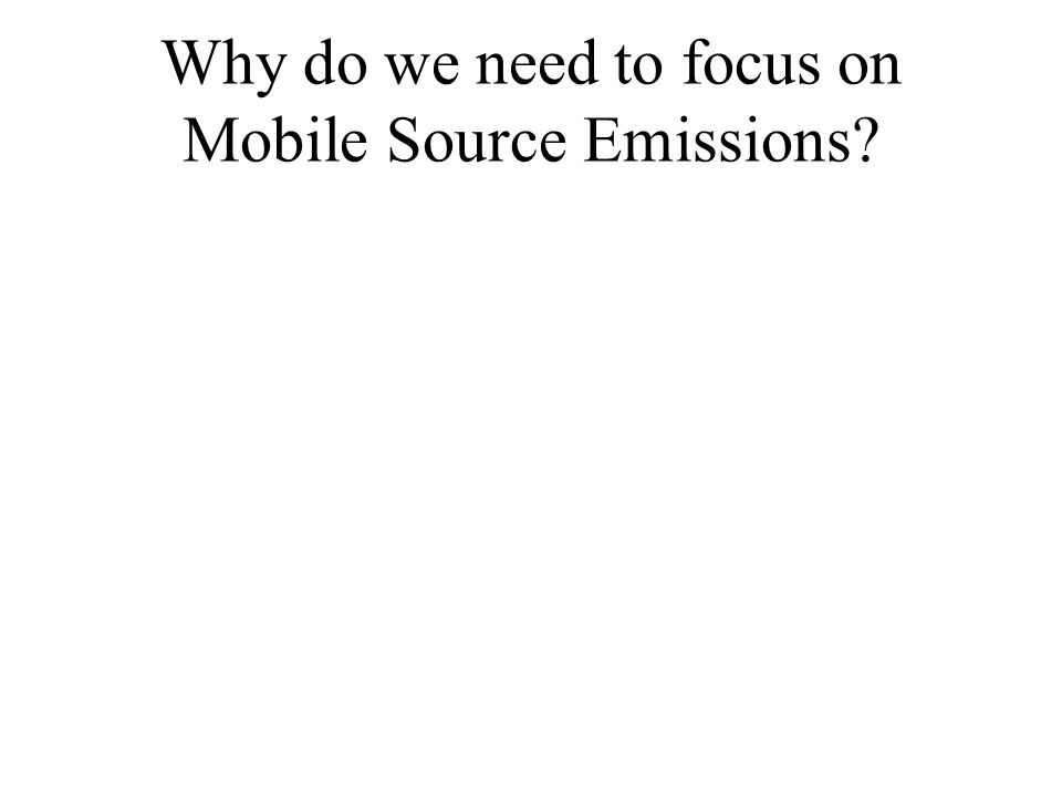 Why do we need to focus on Mobile Source Emissions