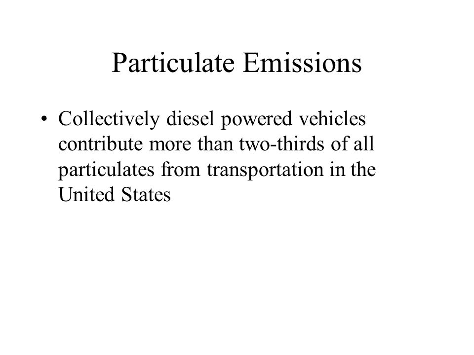 Particulate Emissions Collectively diesel powered vehicles contribute more than two-thirds of all particulates from transportation in the United States