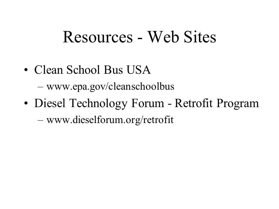 Resources - Web Sites Clean School Bus USA –www.epa.gov/cleanschoolbus Diesel Technology Forum - Retrofit Program –www.dieselforum.org/retrofit