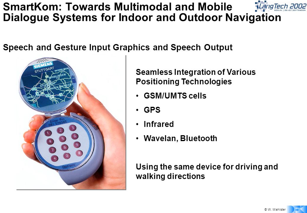 © W. Wahlster SmartKom: Towards Multimodal and Mobile Dialogue Systems for Indoor and Outdoor Navigation Seamless Integration of Various Positioning T