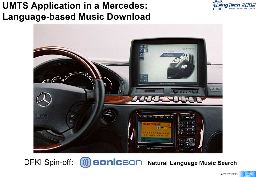© W. Wahlster UMTS Application in a Mercedes: Language-based Music Download DFKI Spin-off: Natural Language Music Search