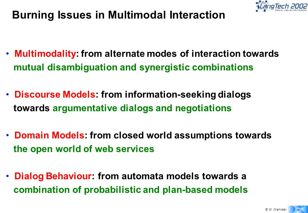 © W. Wahlster Burning Issues in Multimodal Interaction Multimodality: from alternate modes of interaction towards mutual disambiguation and synergisti