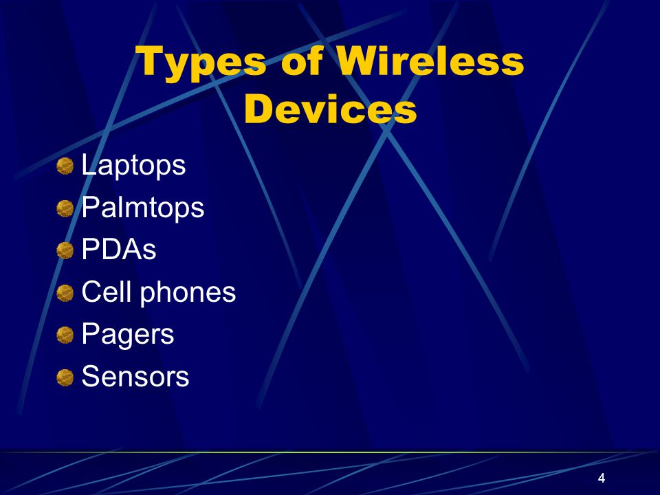 4 Types of Wireless Devices Laptops Palmtops PDAs Cell phones Pagers Sensors