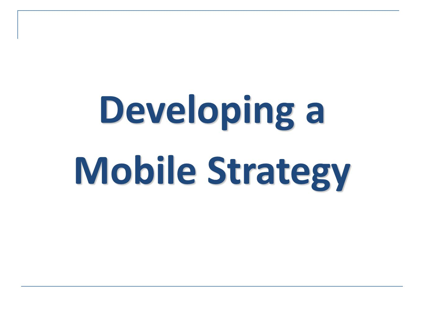 Developing a Mobile Strategy