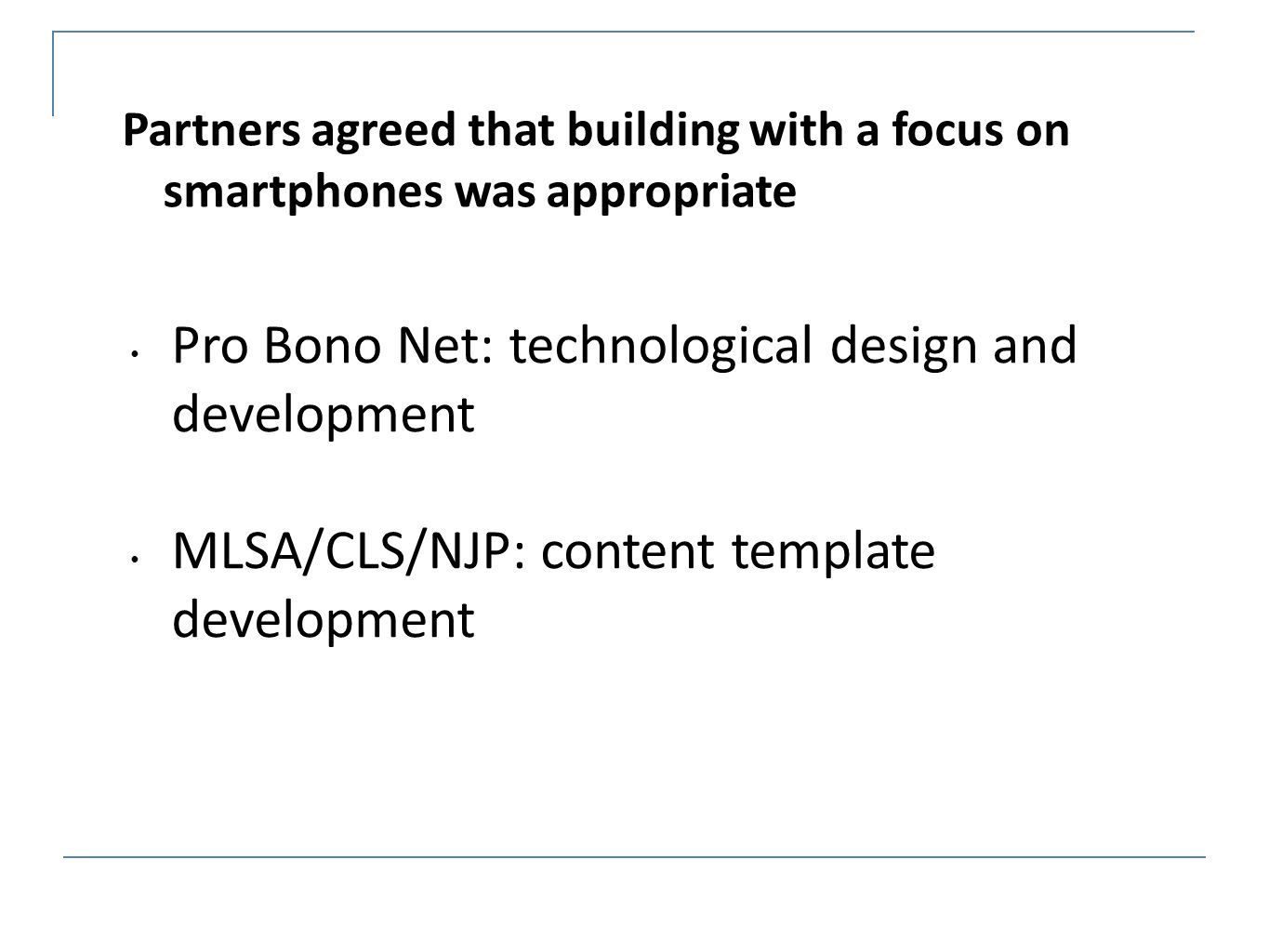 Partners agreed that building with a focus on smartphones was appropriate Pro Bono Net: technological design and development MLSA/CLS/NJP: content template development