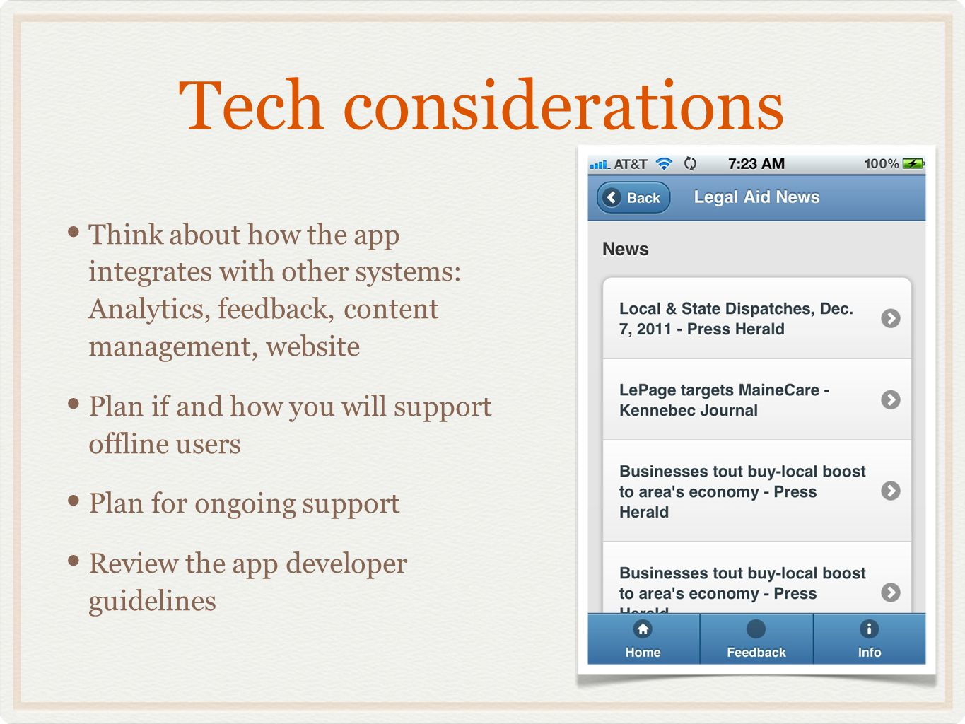 Tech considerations Think about how the app integrates with other systems: Analytics, feedback, content management, website Plan if and how you will support offline users Plan for ongoing support Review the app developer guidelines