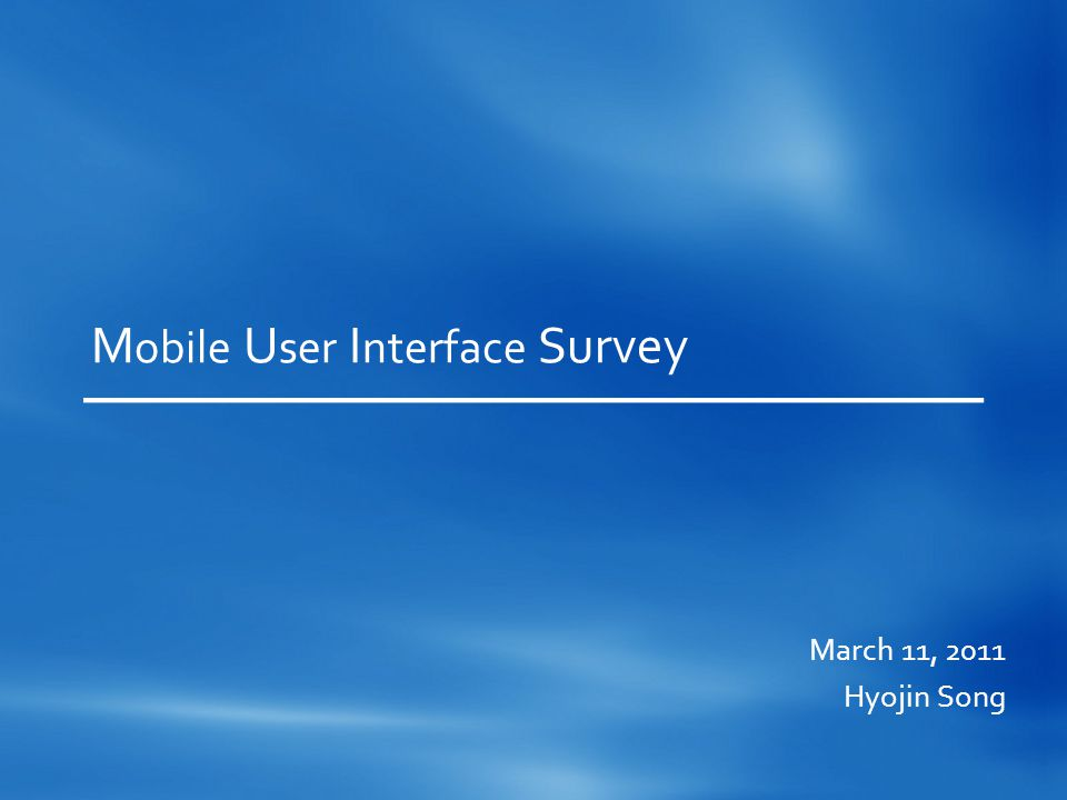 M obile U ser I nterface Survey March 11, 2011 Hyojin Song