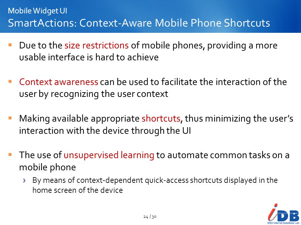 Mobile Widget UI SmartActions: Context-Aware Mobile Phone Shortcuts Due to the size restrictions of mobile phones, providing a more usable interface i