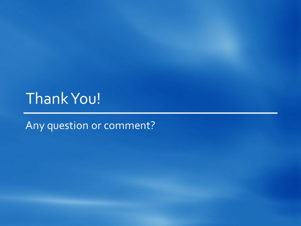 Thank You! Any question or comment?