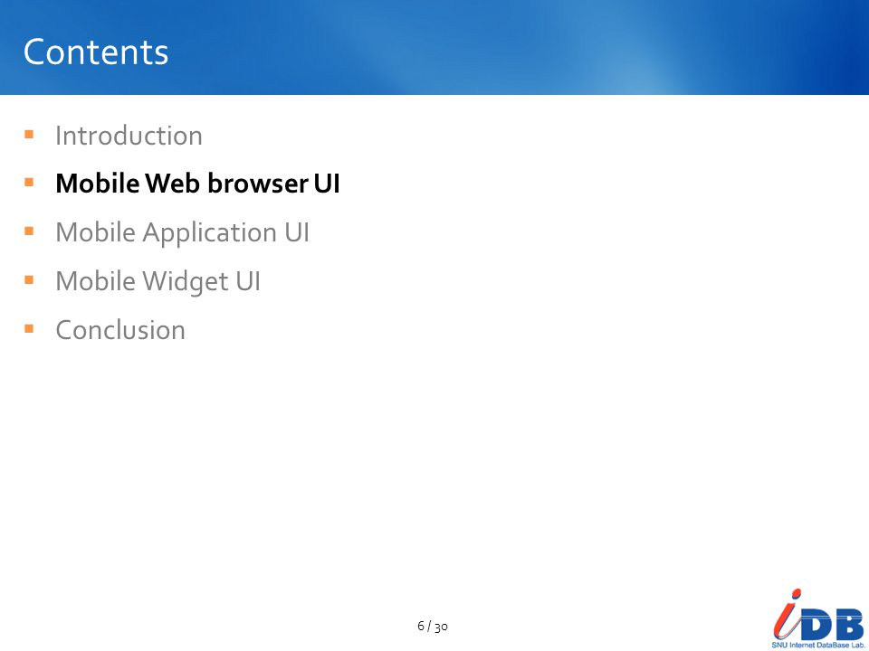 Contents Introduction Mobile Web browser UI Mobile Application UI Mobile Widget UI Conclusion 6 / 30